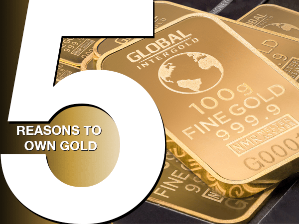5 reasons why you should own gold